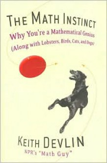 The Math Instinct: Why You're a Mathematical Genius (Along with Lobsters, Birds, Cats, and Dogs) - Keith J. Devlin