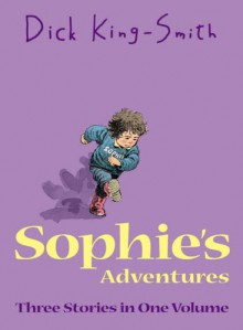 """Sophie's Adventures: """"Sophie's Snail"""" , """"Sophie's Tom"""" , """"Sophie Hits Six"""" - Dick King-Smith"""