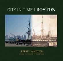 City in Time: Boston - Jeffrey Hantover, Gilbert King