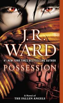 Possession: A Novel of the Fallen Angels - J.R. Ward