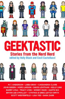 Geektastic: Stories from the Nerd Herd - Holly Black,Cecil Castellucci,Barry Lyga,Tracy Lynn