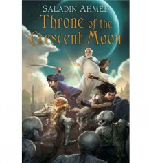 Throne of the Crescent Moon - Saladin Ahmed