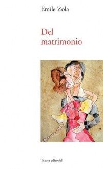 Del matrimonio - Émile Zola, Sonia Berguer Bengoa
