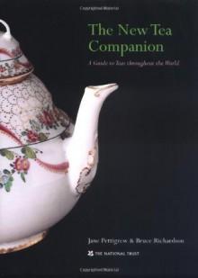 The New Tea Companion: A Guide to Teas Throughout the World - Jane Pettigrew, Bruce Richardson