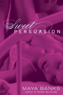 Sweet Persuasion - Maya Banks