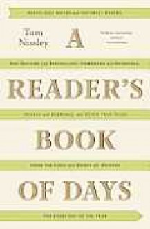 A Reader's Book of Days: True Tales from the Lives and Works of Writers for Every Day of the Year - Joanna Neborsky,Tom Nissley