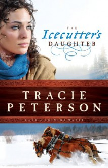 The Icecutter's Daughter - Tracie Peterson