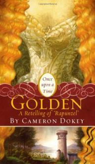 "Golden: A Retelling of ""Rapunzel"" - Cameron Dokey, Mahlon F. Craft"