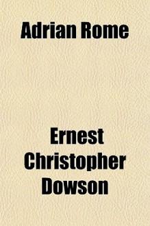 Adrian Rome - Ernest Dowson