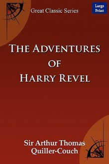 The Adventures of Harry Revel - Arthur Thomas Quiller-Couch