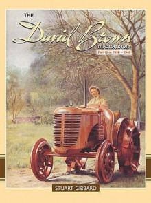 The David Brown Tractor Story - Stuart Gibbard