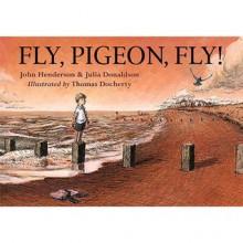 Fly, Pigeon, Fly! - Julia Donaldson, John Henderson, Thomas Docherty