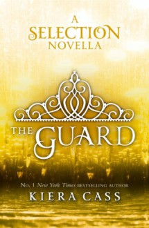 The Guard (The Selection, #2.5) - Kiera Cass