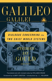 Dialogue Concerning the Two Chief World Systems: Ptolemaic and Copernican - Galileo Galilei, Stephen Jay Gould, Stillman Drake, Albert Einstein, John L. Heilbron