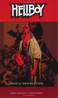 Hellboy, Vol. 1: Seed of Destruction - John Byrne, Mike Mignola
