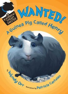 WANTED! A Guinea Pig Called Henry (Rainbow Street Shelter) - Wendy Orr, Patricia Castelao