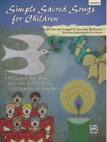 Simple Sacred Songs for Children: 6 Delightfully Easy Songs for Unison or 2-Part with Reproducible Song Sheets - Jean Anne Shafferman, Tim Hayden