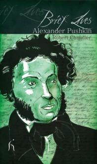 Alexander Pushkin (Brief Lives) - Robert Chandler
