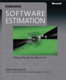 Software Estimation: Demystifying the Black Art: Demystifying the Black Art - Steve McConnell