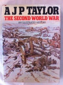The Second World War: An Illustrated History - A.J.P. Taylor