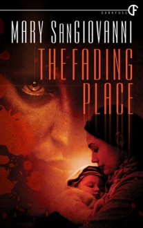 The Fading Place - Mary SanGiovanni