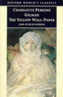 The Yellow Wall-Paper and Other Stories - Charlotte Perkins Gilman, Robert Shulman