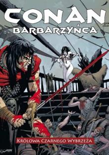 Conan Barbarzyńca i Królowa Czarnego Wybrzeża - Brian Wood