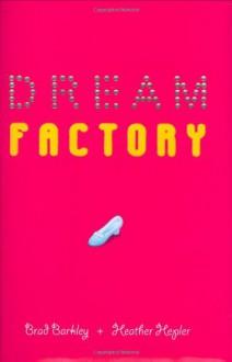 Dream Factory - Brad Barkley,Heather Hepler