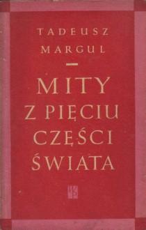 Znalezione obrazy dla zapytania Margul Tadeusz: Mity z pięciu części świata