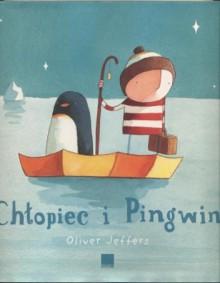 Chłopiec i pingwin - Oliver Jeffers, Michał Rusinek