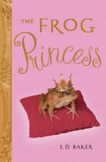 The Frog Princess (Tales of the Frog Princess, #1) - E.D. Baker, Katherine Kellgren