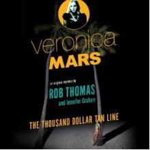 Veronica Mars: The Thousand-Dollar Tan Line - Kristen Bell,Jennifer Graham,Rob Thomas