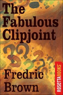 The Fabulous Clipjoint - Fredric Brown