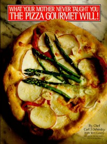 What Your Mother Never Taught You The Pizza Gourmet Will! - Carl J. Oshinsky,Terry Landry