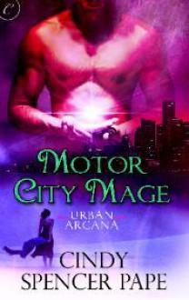 Motor City Mage (Urban Arcana, #4) - Cindy Spencer Pape