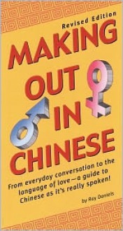Making Out in Chinese: Revised Edition (Mandarin Chinese Phrasebook) - Ray Daniels