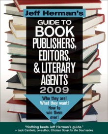 Jeff Herman's Guide to Book Publishers, Editors, & Literary Agents 2009: Who They Are! What They Want! How To Win Them Over! - Jeff Herman