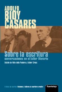 Sobre La Escritura: Conversaciones En El Taller Literario - Adolfo Bioy Casares