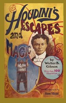 Houdini's Escapes and Magic - Walter B Gibson, Sam Sloan, Harry Houdini