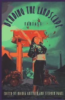 Bending the Landscape: Fantasy - Nicola Griffith, Stephen Pagel, J.K. Potter, Carolyn Ives Gilman, Mark Shepherd, Mark McLaughlin, Mark W. Tiedemann, Ellen Kushner, Delia Sherman, Charlee Jacob, Lisa Silverthorne, James A. Moore, Leslie What, B.J. Thrower, Dominick Cancilla, Simon Sheppard, Robin Wayne