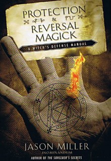Protection and Reversal Magick (Beyond 101) - Jason Miller