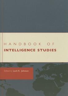 Handbook of Intelligence Studies - Loch K. Johnson