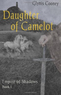 Daughter of Camelot (Empire of Shadows 1) - Glynis Cooney