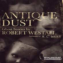 Antique Dust: Ghost Stories - Robert Westall,R.C. Bray,LLC Valancourt Books
