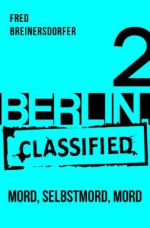 BERLIN.classified - Mord, Selbstmord, Mord - Fred Breinersdorfer