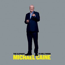 The Elephant to Hollywood - Michael Caine, Michael Caine, Macmillan Audio