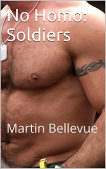 No Homo: Soldiers (Purely Straight Book 4) - Martin Bellevue
