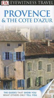 DK Eyewitness Travel Guide: Provence & the Cote D'Azur - Rosemary Bailey, Roger Williams, Adele Evans