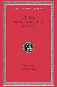 Natural History: Volume 2, Books 3-7 (Loeb Classical Library #352) - Pliny the Elder, H. Rackham
