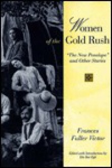 """Women of the Gold Rush: """"The New Penelope"""" and Other Stories - Frances Fuller Victor, Ida Rae Egli"""
